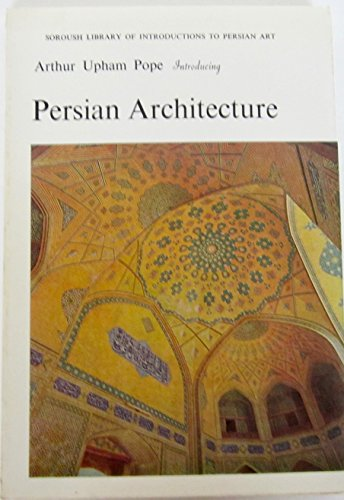 Introducing Persian Architecture: Pope, Arthur U
