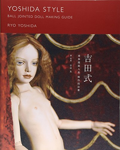 9784894254602: Yoshida Style Ball Jointed Doll Making Guide