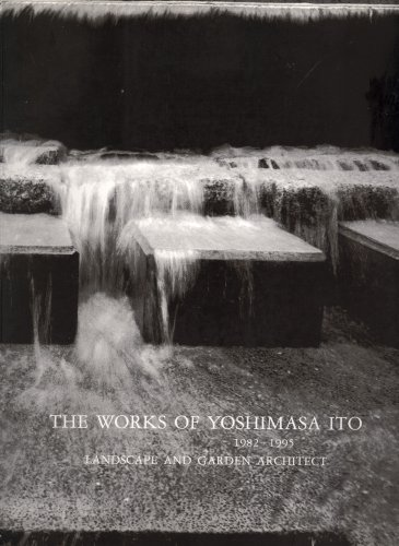 The Works of Yoshimasa Ito: 1982-1995, Landscape and Garden Architect: Ito, Yoshimasa; Vorland, ...