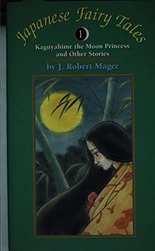 Japanese Fairy Tales I: Kaguyahime the Moon: J. Robert Magee