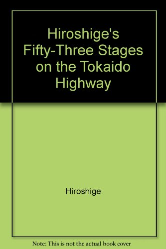 Hiroshige's Fifty-Three Stages on the Tokaido Highway: Hiroshige