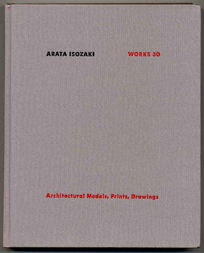 9784897371399: Arata Isozaki Works 30: Architectural Models, Prints, Drawings