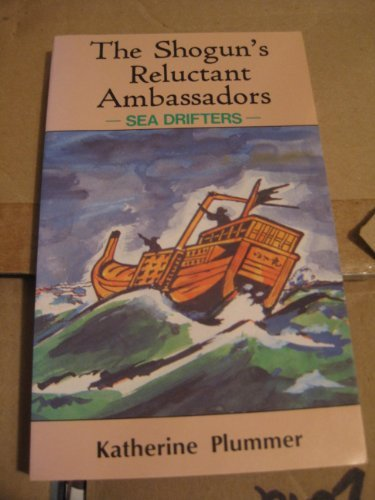 THE SHOGUN'S RELUCTANT AMBASSADOR - Sea Drifters: Plummer, Katherine, INSCRIBED