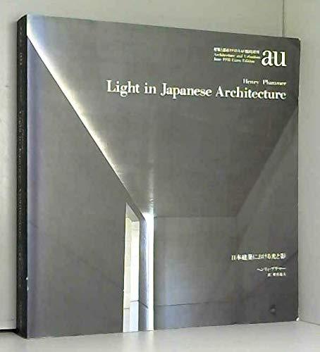 LIGHT IN JAPANESE ARCHITECTURE. NIHON KENCHIKU NI: PLUMMER, Henry.