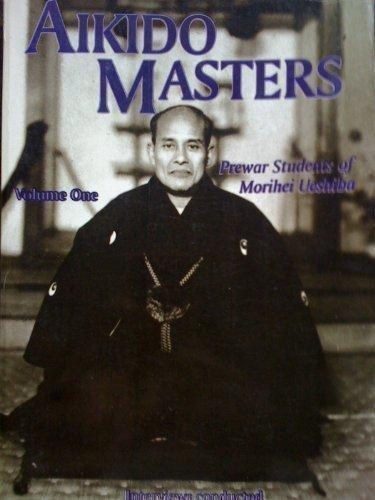 Aikio Masters: Prewar Students of Morihei Ueshiba Volume One: Pranin, Stanley A