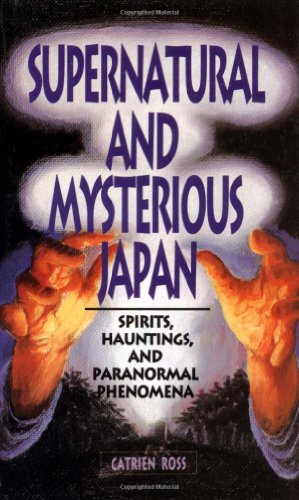SUPERNATURAL AND MYSTERIOUS JAPAN: SPIRITS, HAUNTINGS AND