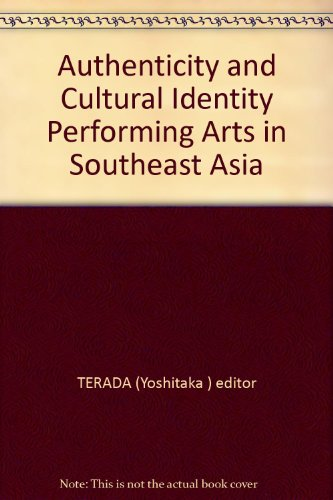 Authenticity and Cultural Identity Performing Arts in Southeast Asia: TERADA (Yoshitaka ) editor