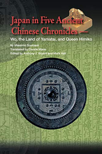 Japan in Five Ancient Chinese Chronicles: Wo, the Land of Yamatai, and Queen Himiko: Soumaré, ...