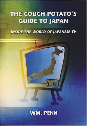 The Couch Potato's Guide to Japan: Inside the World of Japanese TV: Wm. Penn
