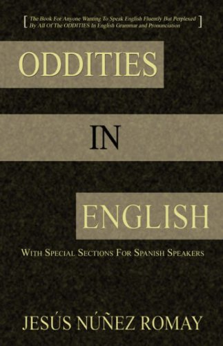 9784902837056: Oddities in English: For Anyone Wanting to Speak English Fluently But Perplexed by All of the Oddities in English Grammar & Pronunciation