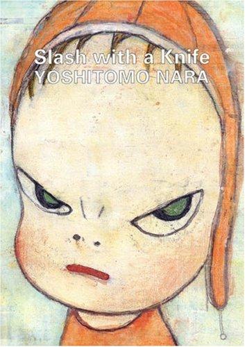 Yoshitomo Nara: Slash With A Knife (Japanese Edition): various