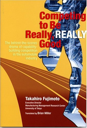 9784903452050: Competing to Be Really, Really Good: The Behind-The-Scenes Drama of Capabilit-Building Competition in the Automobile Industry
