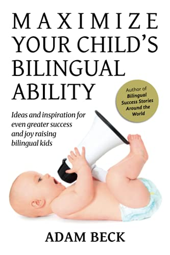 9784908629013: Maximize Your Child's Bilingual Ability: Ideas and inspiration for even greater success and joy raising bilingual kids