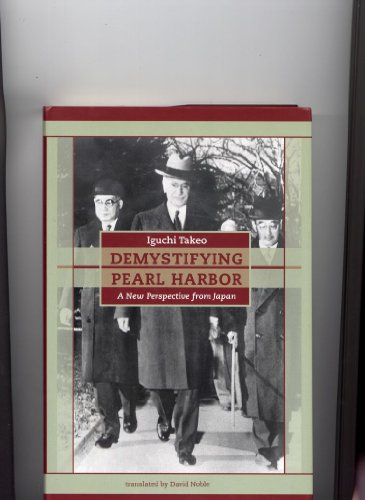 Demystifying Pearl Harbor: A New Perspective from Japan: Takeo, Iguchi