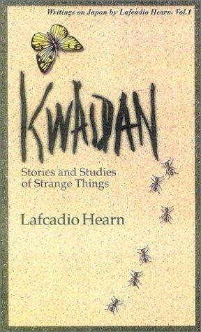 Kwaidan: Stories and Studies of Strange Things: Lafcadio Hearn