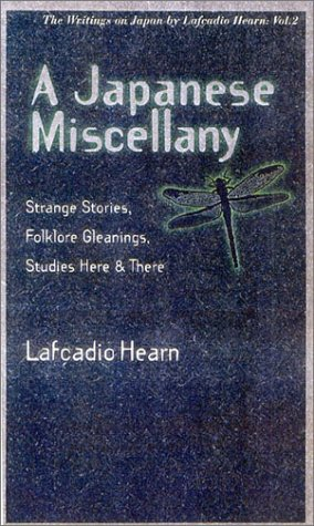 9784925080385: A Japanese Miscellany: Strange Stories, Folklore Gleanings, Studies Here & There (Writings on Japan by Lafcadio Hearn)