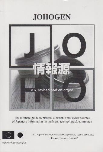 9784931240032: Johogen: The Ultimate Guide to Printed, Electronic and Cyber Sources of Japanese Information on Science, Technology & Commerce (EU-Japan Business Series, # 6)