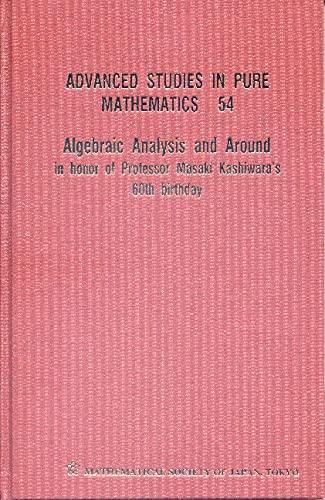 9784931469518: Algebraic Analysis and Around: In Honor of Professor Masaki Kashiwara's 60th Birthday (Advanced Studies in Pure Mathematics)