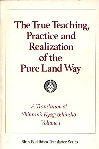 9784938490065: The True Teaching, Practice and Realization of the Pure Land Way - A Translation of Shinran's Kyogyoshinsho (In 4 Volumes)