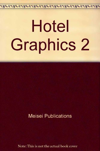 Hotel Graphics 2: Creative Hotel Identity Designs: Publications, Meisei and
