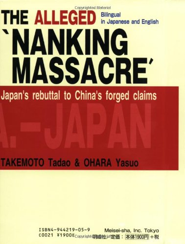 "The Alleged ""Nanking Massacre"" Japan's Rebuttal to: Tadao, Takemoto and"