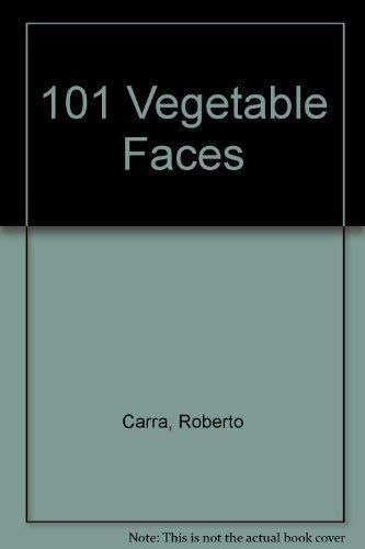 101 Vegetable Faces.: Yagi, Tamotsu and Roberto Carra