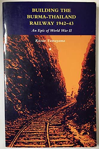 9784990203801: Building The Burma - Thailand Railway 1942 - 43