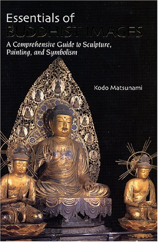 9784990215408: Essentials of Buddhist images : a comprehensive guide to sculpture, painting, and symbolism