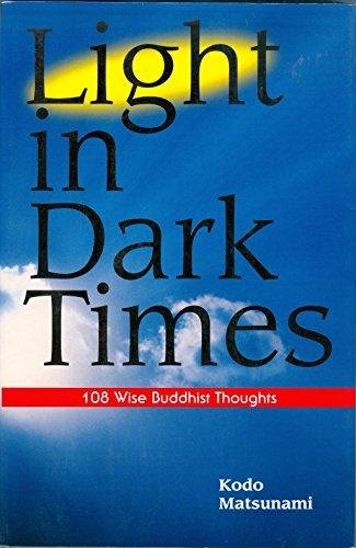 9784990215514: Light in Dark Times 108 Wise Buddhist Thoughts (Buddhist Way of Life Series)