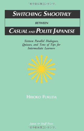 9784990284879: Switching Smoothly between Casual and Polite Japanese: Sixteen Dialogues, Quizzes, and Tons of Tips for Intermediate Learners