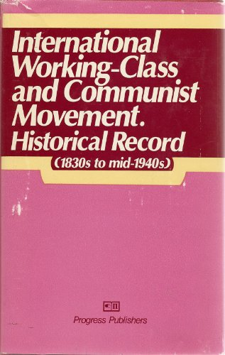 International Working-Class and Communist Movement: Historical Record, 1830's to Mid-1940&#x27...