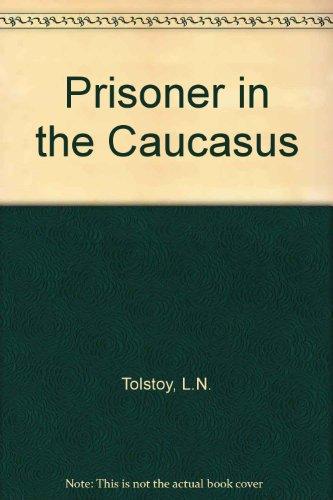Prisoner in the Caucasus: Tolstoy, Leo; Tolstoi,