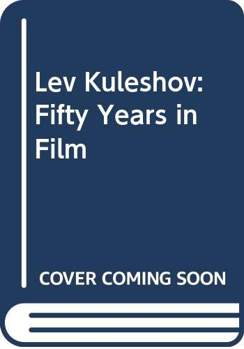 Fifty Years in Films: Selected Works: Kuleshov, Lev