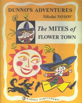 Dunno's Adventures: The Mites of Flower Town (Dunno's Adventures, Volume) (5050015928) by Nikolai Nosov