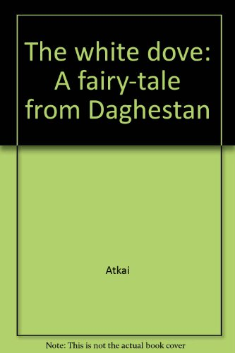 9785050016959: The white dove: A fairy-tale from Daghestan