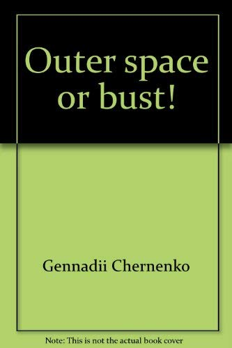 Outer space or bust!: Chernenko, Gennadii