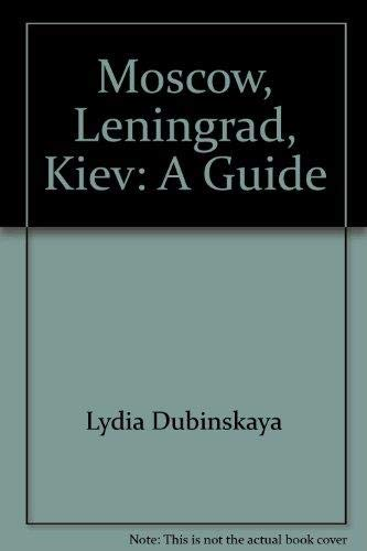 Moscow, Leningrad, Kiev: A Guide: Dubinskaia, Lidiia
