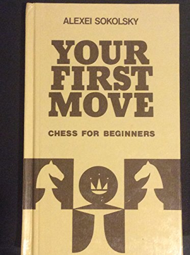 Your First Move: Chess for Beginners: A.P. Sokol'skii