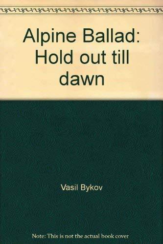 9785050024350: Alpine ballad ; Hold out till dawn
