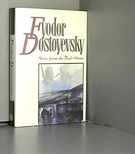Notes from the Dead House: Dostoevsky, Fyodor