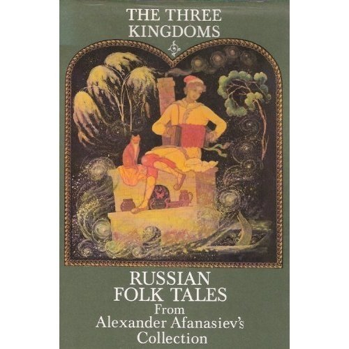 The Three Kingdoms Russian Folk Tales from Alexander Afanasiev's Collection