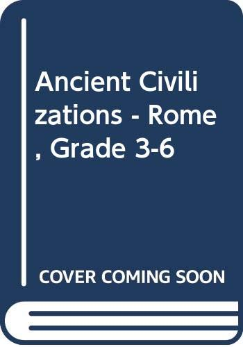 Ancient Civilizations - Rome, Grade 3-6: Jane Pofahl