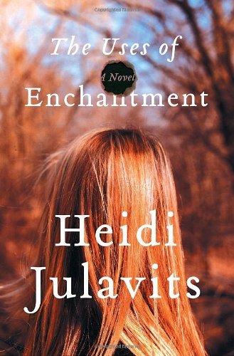 9785132340385: The Uses of Enchantment: A Novel by Heidi Julavits (2006-10-01)