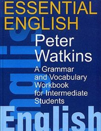 Essential English a Grammar and Vocabulary Workbook for Intermediate Students (5170121458) by Peter Watkins