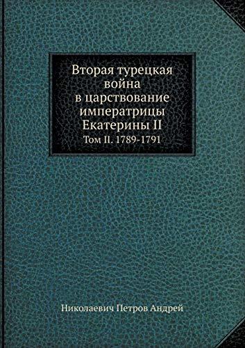 Vtoraya turetskaya vojna v tsarstvovanie imperatritsy Ekateriny II Tom II. 1789-1791 (Russian ...