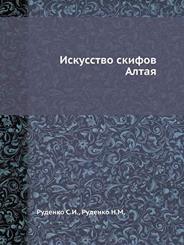 Iskusstvo skifov Altaya (Russian Edition): Rudenko, N.M.; Rudenko,