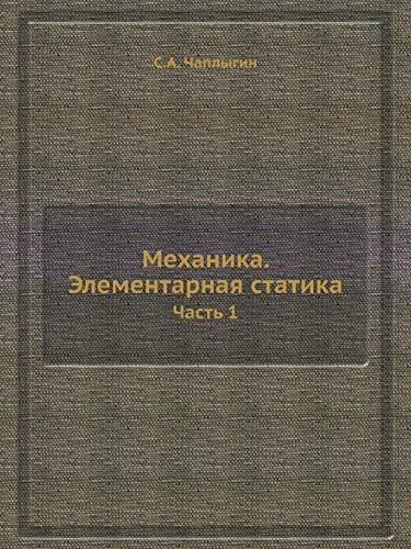 Mehanika. Elementarnaya Statika Chast 1: S a Chaplygin