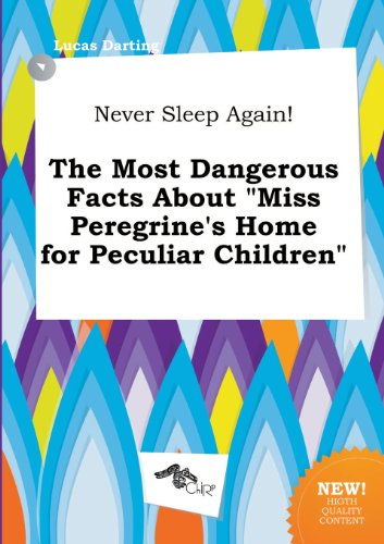 9785458784580: Never Sleep Again! the Most Dangerous Facts about Miss Peregrine's Home for Peculiar Children
