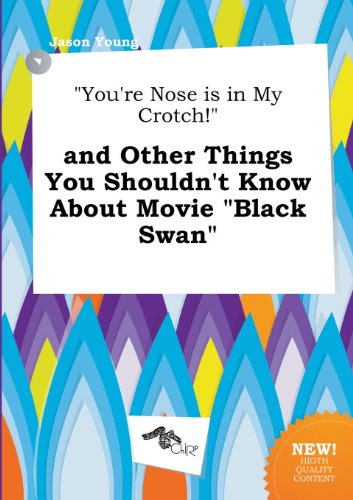 You're Nose Is in My Crotch! and Other Things You Shouldn't Know about Movie Black Swan (9785458787550) by Young, Jason