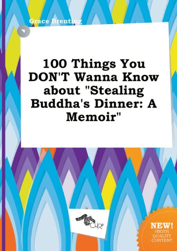 9785458793766: 100 Things You Don't Wanna Know about Stealing Buddha's Dinner: A Memoir